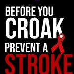 Before you Croak...Prevent A Stroke!